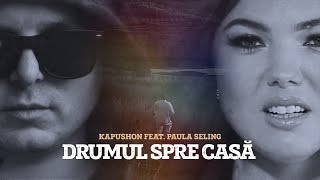 Kapushon feat. Paula Seling - Drumul Spre Casa (Official Video)