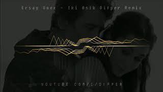 Ersay Üner - İki Aşık [Difper Remix]✔️