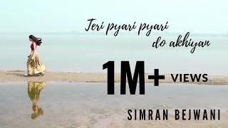 Teri Pyari Pyari Do Akhiyan | Official Female Cover | Simran Bejwani | Bhinda Aujla & Bobby Layal
