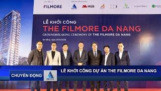 DELTA khởi công dự án Căn hộ cao cấp The Filmore Đà Nẵng (The Filmore Da Nang Condominium)