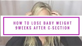 How to Lose Baby Weight 9 Weeks AFTER C-Section