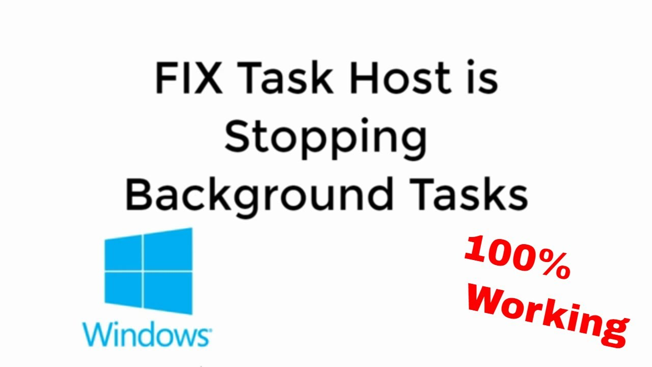 FIX Task Host is Stopping Background Tasks Windows 10/8 100% WORKING
