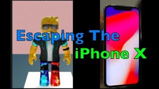 Escaping The iPhone X - Roblox