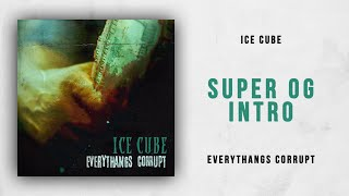 Ice Cube - Super OG [Intro] (Everythangs Corrupt)