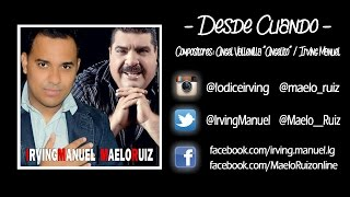 Video DESDE CUANDO - IRVING MANUEL Ft. MAELO RUIZ ((TRACK OFICIAL)) download MP3, 3GP, MP4, WEBM, AVI, FLV November 2018