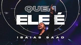 QUEM ELE É (Clipe Oficial) | Isaias Saad