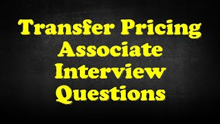 Transfer Pricing Associate Interview Questions