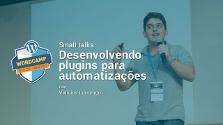 WordCampRJ 2015 - Small talk: Desenvolvendo plugins para automatizações com Vinícius Lourenço