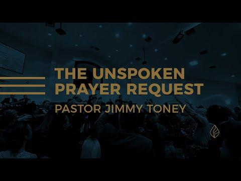The Unspoken Prayer Request / Pastor Jimmy Toney