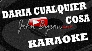 Daría Cualquier Cosa ░(KARAOKE) by ɺohn ɮyron ►♫░