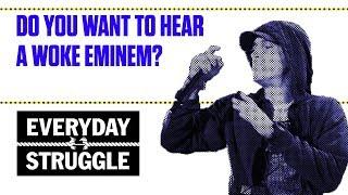 Do You Want to Hear a Woke Eminem? | Everyday Struggle