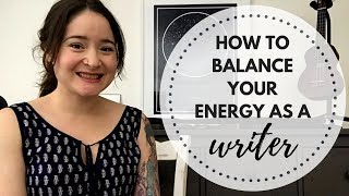 How to balance your energy as a writer - being a productive writer without losing your mind