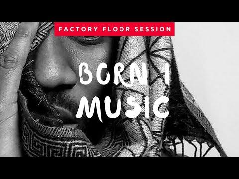 Born I Music - Factory Floor Sessions 2/19/18