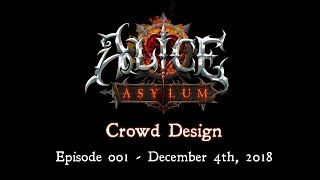 Alice: Asylum - Crowd Design Ep1 - Dec 4th, 2018