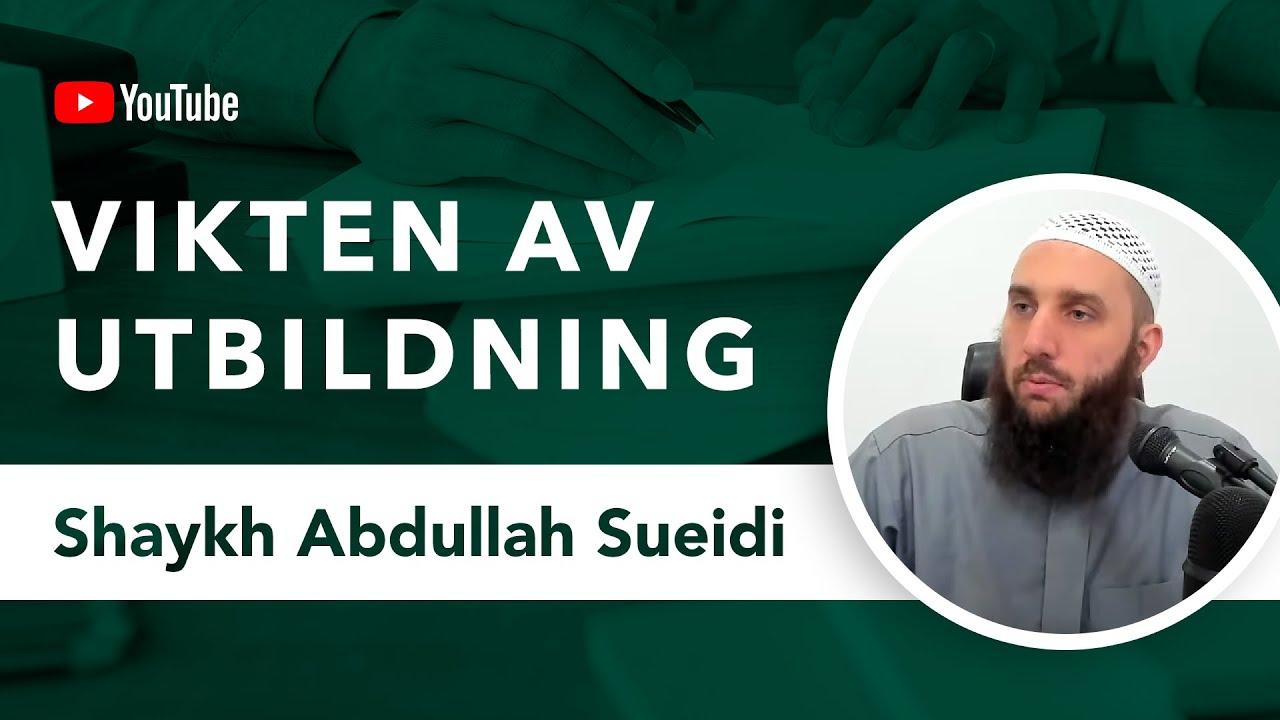Vikten av att muslimer utbildar sig   Shaykh Abdullah Sueidi