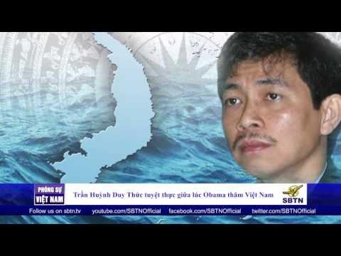 25/05/16 - PHÓNG SỰ VIỆT NAM: TNLT Trần Huỳnh Duy Thức tuyệt thực giữa lúc Obama thăm Việt Nam