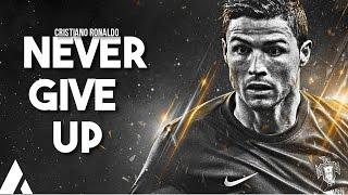Cristiano Ronaldo ♚ Never Give Up ♚ Inspirational & Motivational Video