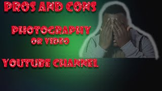 Pros and Cons of Starting a photography or video youtube channel. 2020