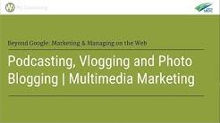 Podcasting, Vlogging and Photo Blogging | Multimedia Marketing
