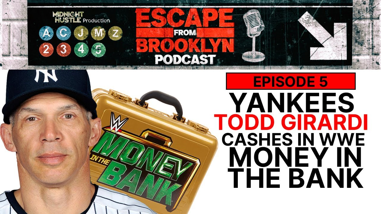 Escape From Brooklyn Podcast : Ep 5 - Yankees Todd Girardi Cashes In WWE Money In The Bank