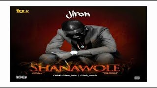 """Jiron – """"Shanawole (NEW MUSIC 2017)"""