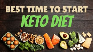 When is the Best Time to Start the Keto Diet? | Healthy Living Tips