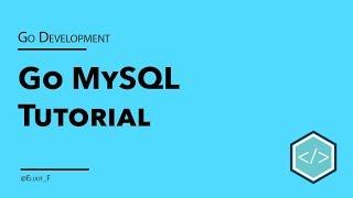 Go MySQL Beginners Tutorial
