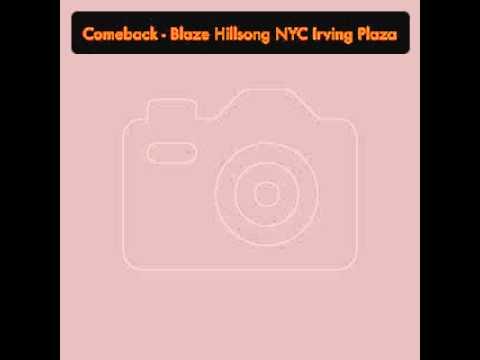Comeback - Blaze Hillsong NYC Irving Plaza