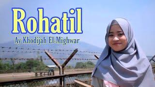 Rohatil ( Lirik ) by Ay Khodijah ( El- Migwar )