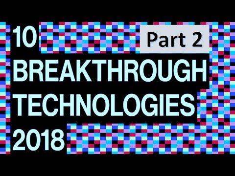 Breakthrough Technologies 2018 Part 2