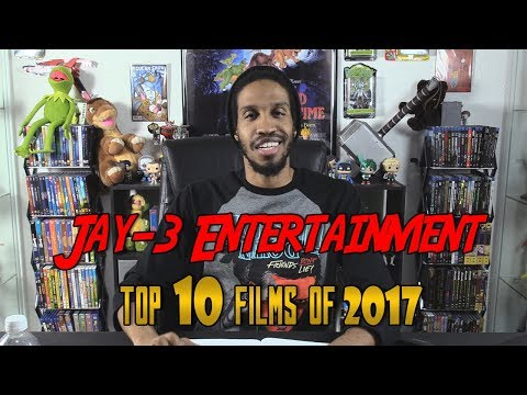 Jay-3 Entertainment: Top 10 Films of 2017