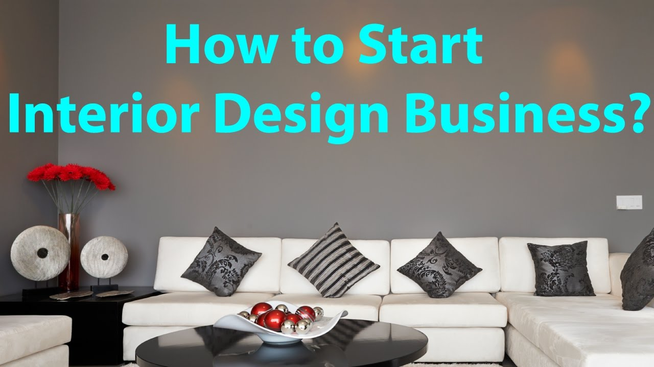 How To Start A Small Interior Decorating Business