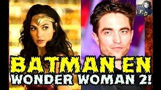 OMG! BATMAN EN WONDER WOMAN 2-ROBERT PATTINSON - MATT REEVES - GAL GADOT-NOTICIAS -FYD COMICS Y CINE