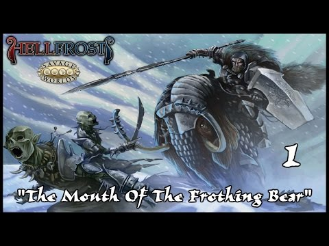 "Savage Worlds Hellfrost Campaign, Episode 1 ""The Mouth Of The Frothing Bear"""