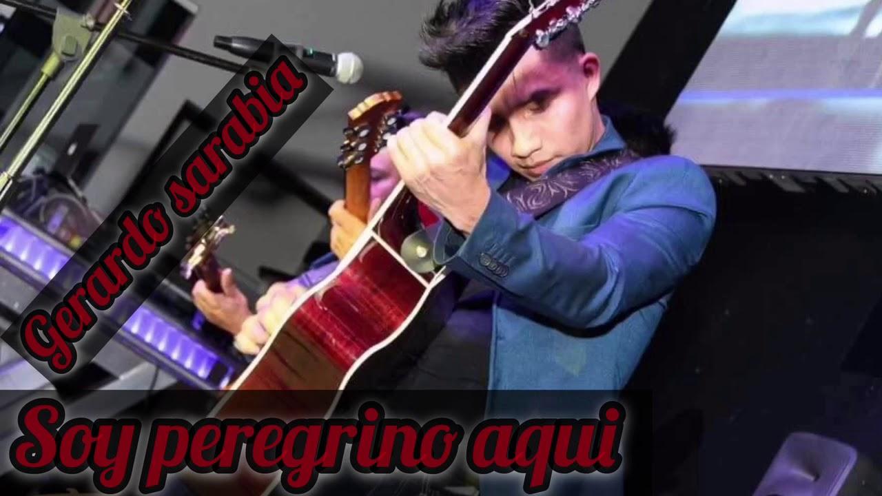 Soy Peregrino Aquí Musica Sierreña Cristiana 2018 Gerardo Sarabia Youtube