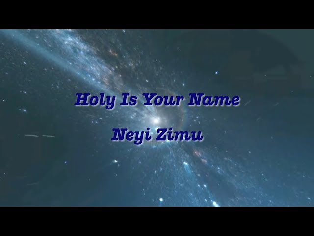 Holy Is Your Name  - Pastor Neyi Zimu