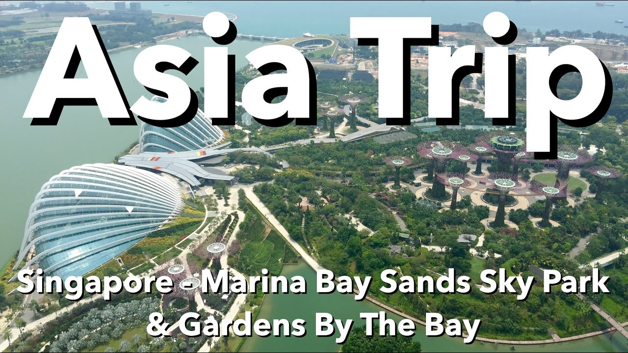 asia trip singapore marina bay sands sky park gardens by the bay youtube - Garden By The Bay Marina Bay Sands