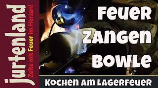 Kochen am Lagerfeuer - Feuerzangenbowle - Jurtenland