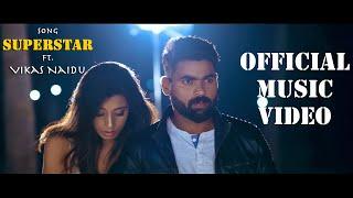 SUPERSTAR SONG  ft. VIKAS NAIDU | Latest Hindi Song 2018