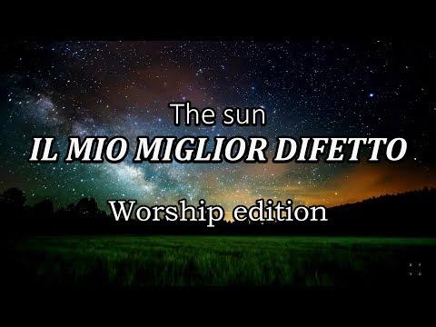 THE SUN - IL MIO MIGLIOR DIFETTO - Worship edition