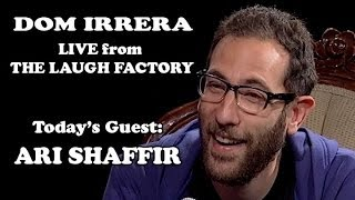 Live from The Laugh Factory with Dom Irrera - Ari Shaffir Returns! (Podcast)