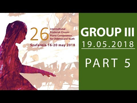 The 26. International Fryderyk Chopin Piano Competition for Children - Group 3 part 5 - 19.05.2018