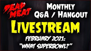 Dead Meat Hangout / Q&A Livestream - February 2021