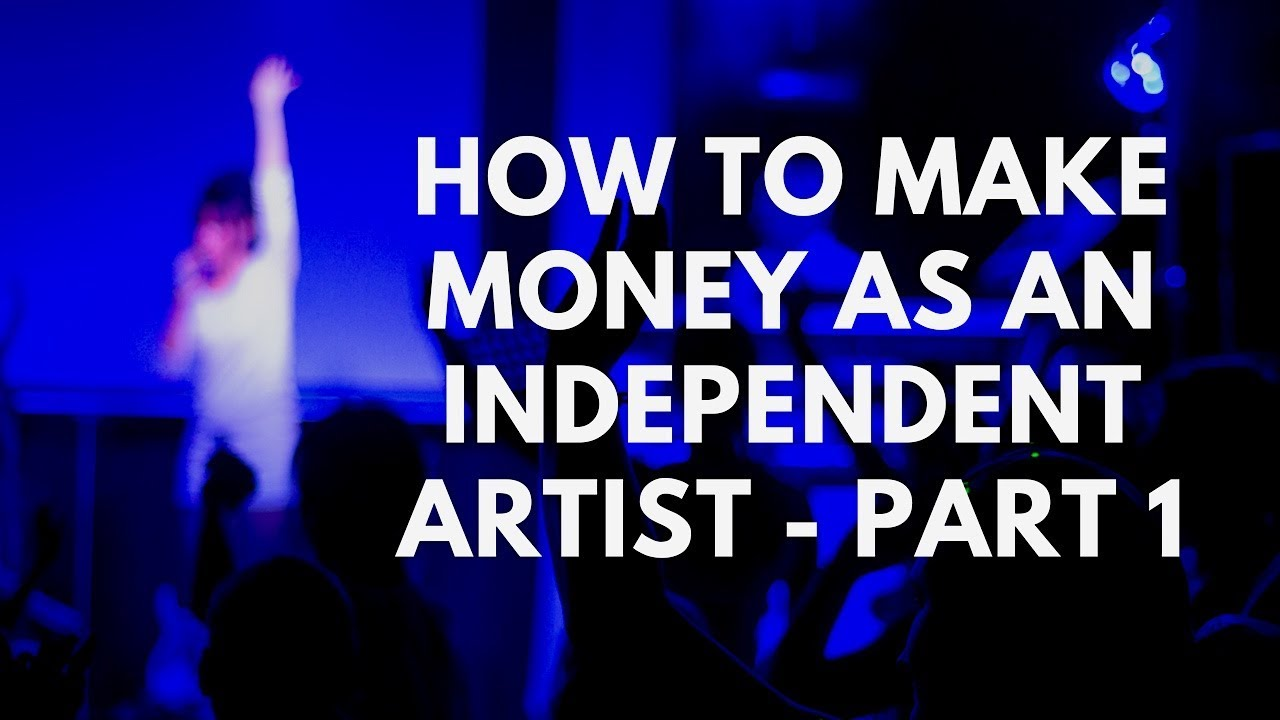 How to Make Money as an Independent Artist, Part 1