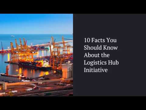 10 Facts You Should Know About the Logistics Hub Initiative