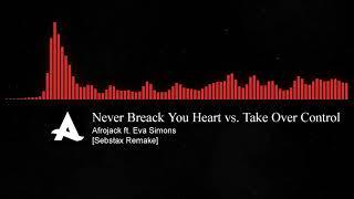 Never Breack You Heart vs. Take Over Control (Afrojack Protocol ADE Reboot Mashup) [Sebstax Remake]