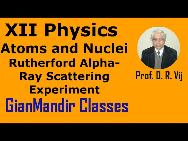 XII Physics | Atoms and Nuclei | Rutherford Alpha-Ray Scattering Experiment by Poonam Ma'am