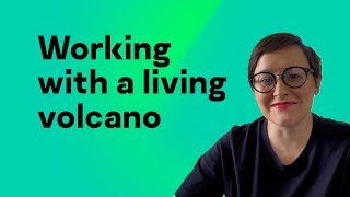 Working with a living volcano