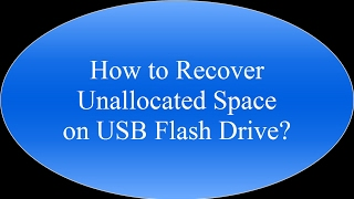 How to Recover Unallocated Space on USB Flash Drive