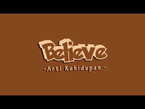 BELIEVE - ARTI KEHIDUPAN (Official Lirik Video)
